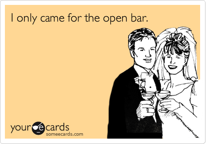 I only came for the open bar.