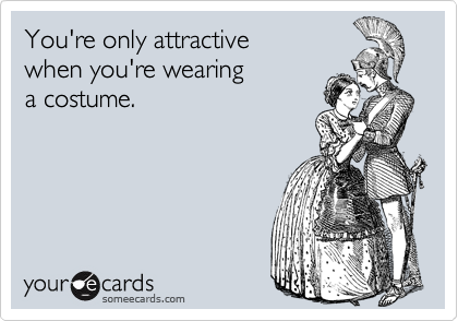 You're only attractive