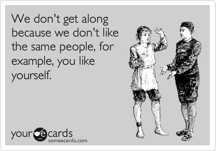 We don't get along