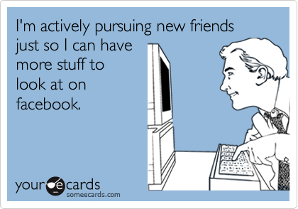 I'm actively pursuing new friends