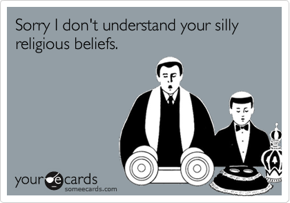 Sorry I don't understand your silly religious beliefs.