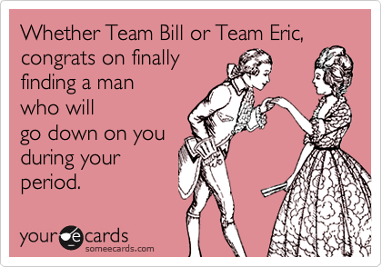 Whether Team Bill or Team Eric,