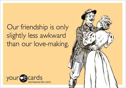 Our friendship is only