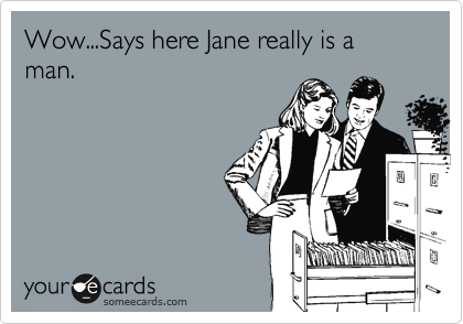 Wow...Says here Jane really is a man.