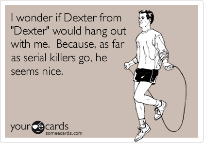 I wonder if Dexter from
