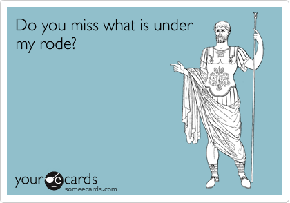 Do you miss what is under my rode?