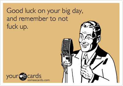 Good luck on your big day, 