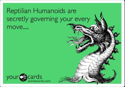 Reptilian Humanoids aresecretly governing your everymove.....