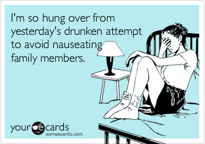 I'm so hung over from