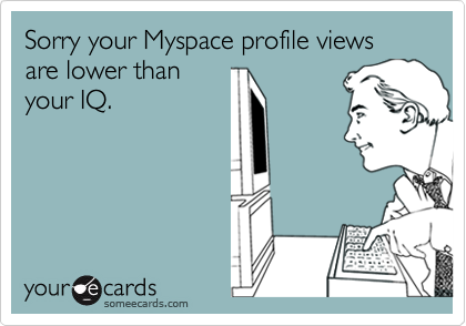 Sorry your Myspace profile views are lower than