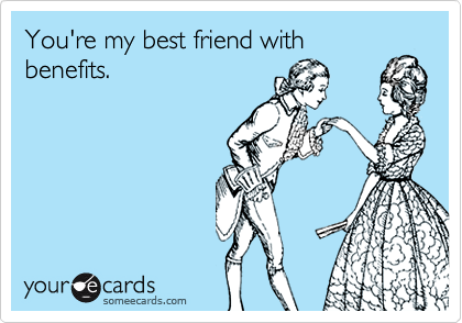 You're my best friend with