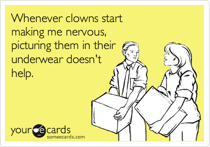 Whenever clowns start 