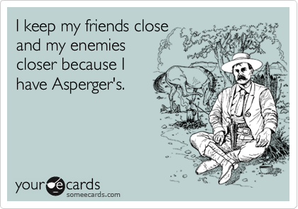 I keep my friends close