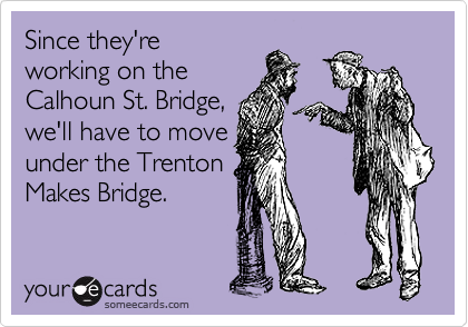 Since they're working on the Calhoun St. Bridge, we'll have to move under the Trenton Makes Bridge.
