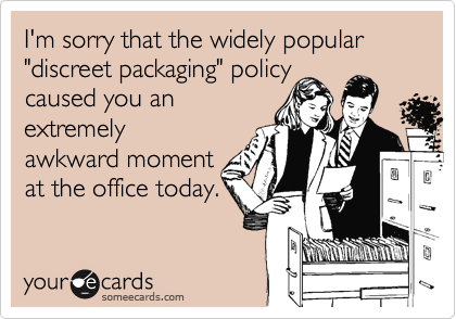 """I'm sorry that the widely popular """"discreet packaging"""" policycaused you anextremelyawkward momentat the office today."""