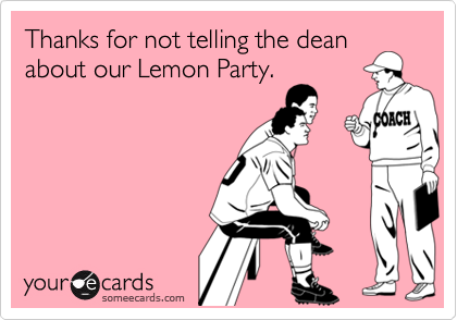 Thanks for not telling the deanabout our Lemon Party.