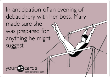 In anticipation of an evening of debauchery with her boss, Mary made sure she