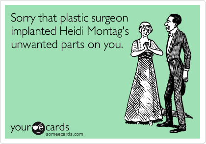 Sorry that plastic surgeon