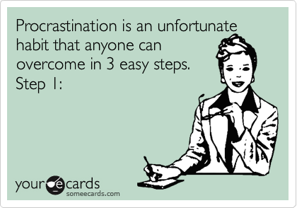 Procrastination is an unfortunate