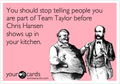 You should stop telling people you are part of Team Taylor before Chris Hansen