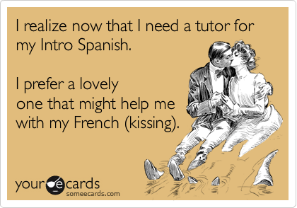 I realize now that I need a tutor for my Intro Spanish.  