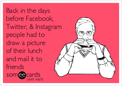 Back in the days before Facebook, Twitter, & Instagram people had to draw a picture of their lunch and mail it to friends