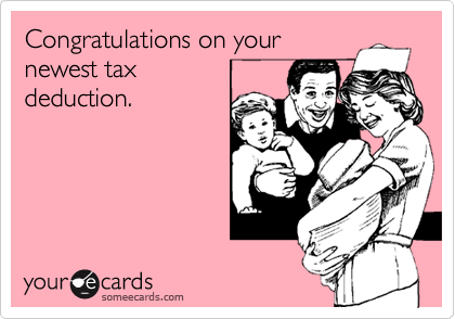 Congratulations on yournewest tax deduction.
