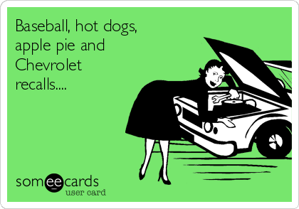 Baseball, hot dogs, apple pie and Chevrolet recalls....