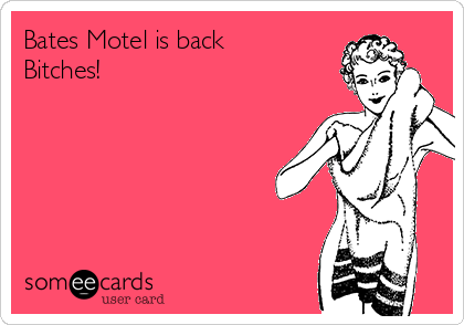 Bates Motel is back Bitches!