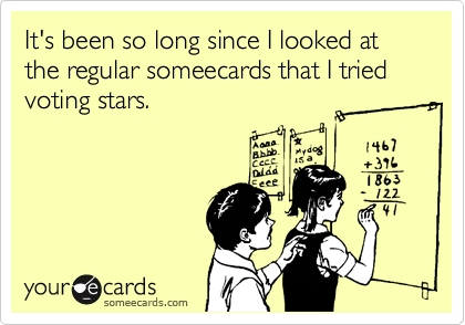 It's been so long since I looked at the regular someecards that I tried voting stars.