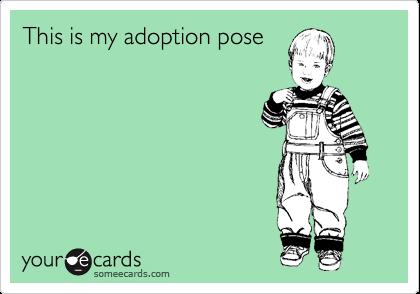 This is my adoption pose