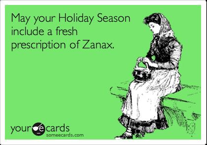 May your Holiday Season include a fresh prescription of Zanax.