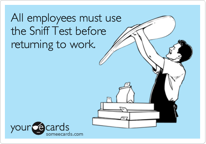 All employees must use the Sniff Test before returning to work.
