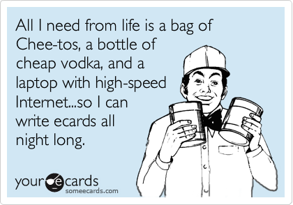 All I need from life is a bag of Chee-tos, a bottle of