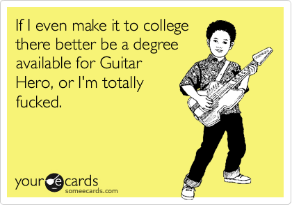 If I even make it to college
