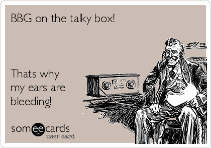 BBG on the talky box!    Thats why my ears are bleeding!