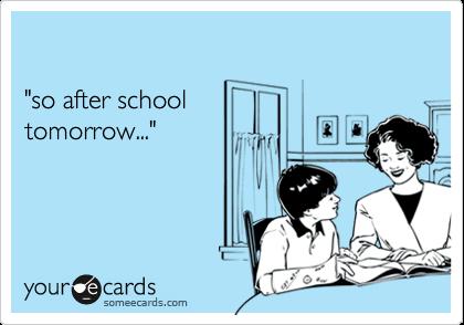 """""""so after schooltomorrow..."""""""