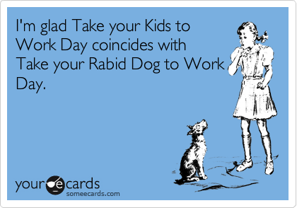 I'm glad Take your Kids to
