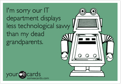 I'm sorry our IT