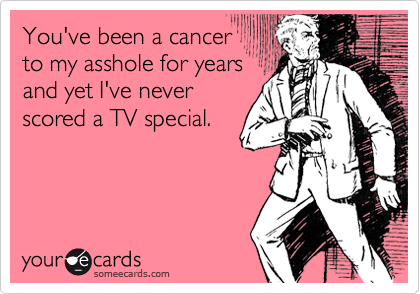 You've been a cancer