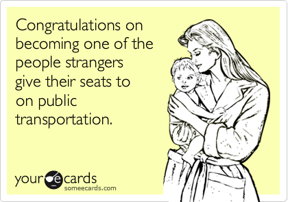 Congratulations on becoming one of the people strangers give their seats to on public transportation.