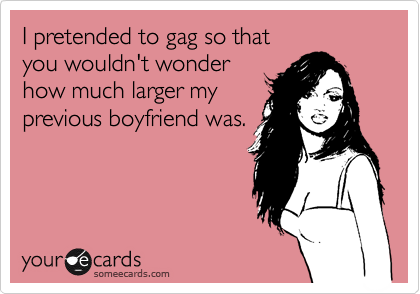 I pretended to gag so that 