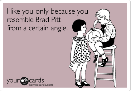 I like you only because you