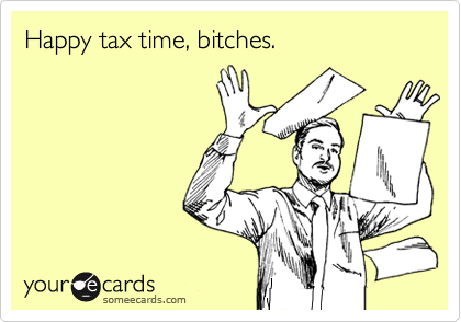 Happy tax time, bitches.