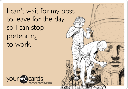 I can't wait for my boss 