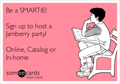 Be a SMARTIE!  Sign up to host a Jamberry party!  Online, Catalog or In-home