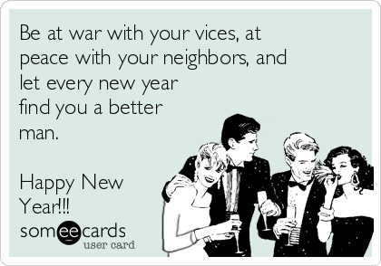Be at war with your vices, at peace with your neighbors, and let ...