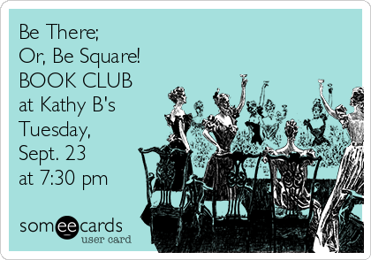 Be There; Or, Be Square! BOOK CLUB at Kathy B's Tuesday,  Sept. 23 at 7:30 pm