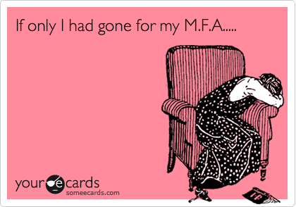 If only I had gone for my M.F.A.....