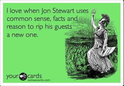I love when Jon Stewart usescommon sense, facts andreason to rip his guestsa new one.